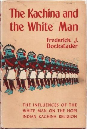 THE KACHINA AND THE WHITE MAN:; A Study of the Influences of White Culture on the Hopi Kachina...