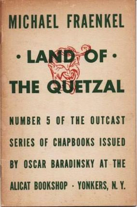 LAND OF THE QUETZAL: Excerpts from The Journal (the Mexican Years, 1940-1944).; Number 5 of the...
