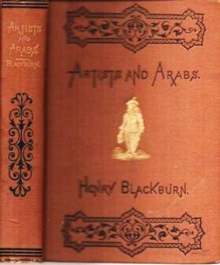 ARTISTS AND ARABS; OR, SKETCHING IN SUNSHINE.; With Numerous Illustrations. Henry Blackburn