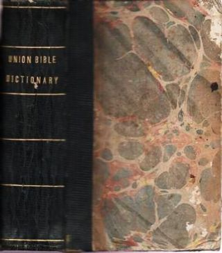 THE UNION BIBLE DICTIONARY, FOR THE USE OF SCHOOLS, BIBLE CLASSES AND FAMILIES.; Prepared for the American Sunday-School Union, and Revised by the Committee of Publication.