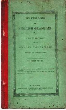THE FIRST LINES OF ENGLISH GRAMMAR; being a Brief Abstract of the Author's Larger Work Designed...