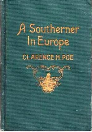 A SOUTHERNER IN EUROPE:; Being chiefly some Old World lessons for New World needs as set forth in...