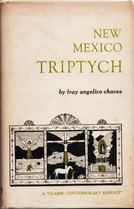 NEW MEXICO TRIPTYCH:; Being Three Panels and Three Accounts: 1. The Angel's New Wings; 2. The Penitente Thief; 3. Hunchback Madonna. Illustrated by the Author. Foreword by Erna Fergusson. Fray Angelico Chavez.