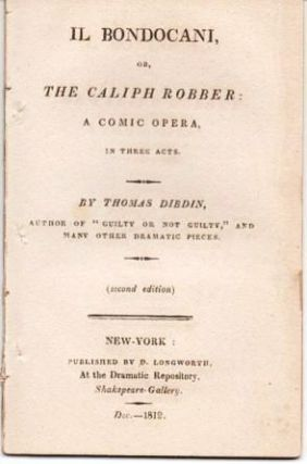 IL BONDOCANI, OR, THE CALIPH ROBBER: A Comic Opera, in Three Acts.; Second Edition. Thomas Dibdin