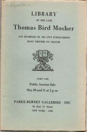 LIBRARY OF THE LATE THOMAS BIRD MOSHER...AND EXAMPLES OF HIS OWN PUBLICATIONS, MANY PRINTED ON VELLUM:; Part One, Public Auction Sale....