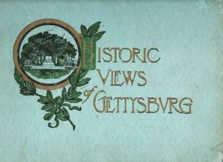 HISTORIC VIEWS OF GETTYSBURG:; Illustrations in half-tone of all the important views and...