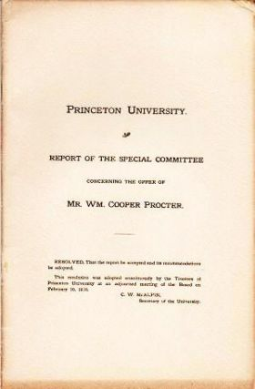 PRINCETON UNIVERSITY: REPORT OF THE SPECIAL COMMITTEE CONCERNING THE OFFER OF MR. WM. COOPER PROCTER. John Dixon.