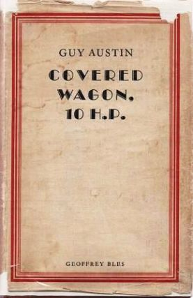 COVERED WAGON, 10 H.P. Being the Further Adventures of an English Family in its Travels across...