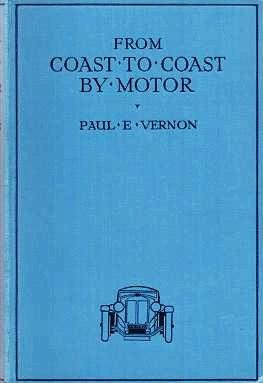 COAST TO COAST BY MOTOR. Paul E. Vernon.