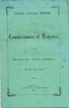THIRD ANNUAL REPORT OF THE COMMISSIONERS OF FISHERIES, OF THE STATE OF NEW JERSEY, FOR THE YEAR 1872. Benjamin P. Howell, J H. Slack.