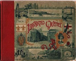ILLUSTRATED QUEBEC (The Gibraltar and Tourists' Mecca of America).; 1535-1608:1763-1892. Under...