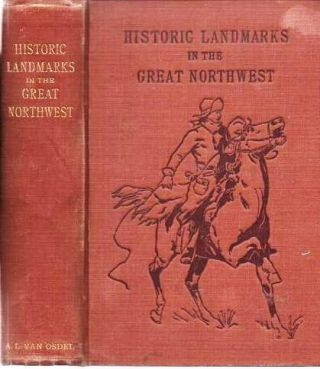 HISTORIC LANDMARKS: Being a history of early explorers and fur-traders, with a narrative of their adventures in the wilds of the Great Northwest [signed]. A. L. South Dakota / Van Osdel.