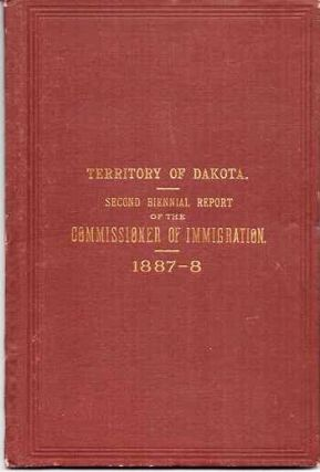 TERRITORY OF DAKOTA. SECOND BIENNIAL REPORT OF THE COMMISSIONER OF IMMIGRATION AND STATISTICIAN. To the Governor, 1887-8. P. F. Dakota Territory / McClure.
