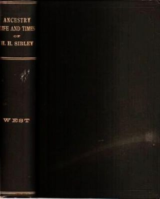 THE ANCESTRY, LIFE AND TIMES OF HON. HENRY HASTINGS SIBLEY, LL.D. Ex-Member of US Congress; ...