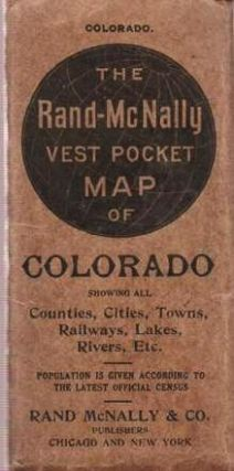 THE RAND-McNALLY VEST POCKET MAP OF COLORADO: Showing all Counties, Cities, Towns, Railways, Lakes, Rivers, etc. [cover title]; Population is given according to the latest official census.