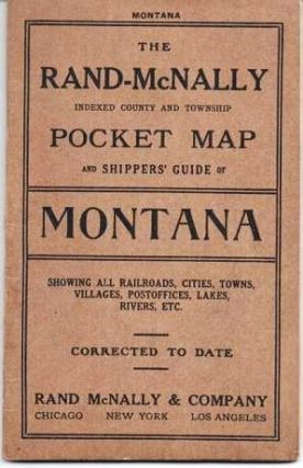 THE RAND McNALLY INDEXED COUNTY AND TOWNSHIP POCKET MAP AND SHIPPERS' GUIDE OF MONTANA: Showing all Railroads, Cities, Towns, Villages, Postoffices, Lakes, Rivers, etc. [cover title]; Corrected to date.