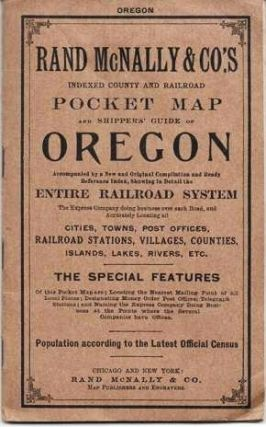 RAND-McNALLY & CO.'S INDEXED COUNTY AND RAILROAD POCKET AND SHIPPER'S GUIDE OF OREGON: Accompanied by a new and original compilation and ready reference index, showing in detail the Entire Railroad System, the Express Company doing business over each Road, and accurately locating all Cities, Towns, Post Offices, Railroad Stations, Villages, Counties, Islands, Lakes, Rivers, etc....; Population according to the latest Official Census. Oregon.
