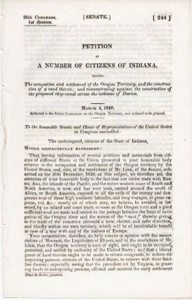 PETITION OF A NUMBER OF CITIZENS OF INDIANA, PRAYING THE OCCUPATION AND SETTLEMENT OF THE OREGON TERRITORY, AND THE CONSTRUCTION OF A ROAD THERETO; AND REMONSTRATING AGAINST THE CONSTRUCTION OF THE PROPOSED SHIP-CANAL ACROSS THE ISTHMUS OF DARIEN. March 4, 1846.; 26th Congress, 1st Session, Senate, 244. Referred to the Select Committee on the Oregon Territory, and ordered to be printed.