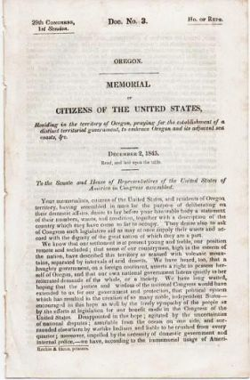 MEMORIAL OF THE CITIZENS OF THE UNITED STATES, RESIDING IN THE TERRITORY OF OREGON, PRAYING FOR THE ESTABLISHMENT OF A DISTRICT TERRITORIAL GOVERNMENT, TO EMBRACE OREGON AND ITS ADJACENT SEA COASTS, &c. December 2, 1845.; 29th Congress, 1st Session, Doc. No. 3, Ho. of Reps. Read, and laid upon the table. Oregon Territory.