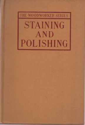STAINING AND POLISHING: Including Varnishing & Other Methods of Finishing Wood, with a Complete Index of Fifteen Hundred References. J. C. S. Brough.