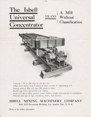 THE ISBELL UNIVERSAL CONCENTRATOR MEANS A MILL WITHOUT CLASSIFICATION. Isbell Mining Machinery Company.