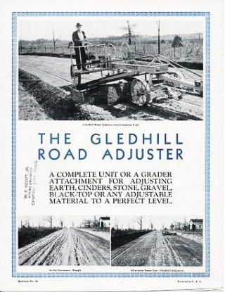 THE GLEDHILL ROAD ADJUSTER: A Complete Unit or a Grader Attachment for Adjusting Earth, Cinders, Stone, Gravel, Black-top or any Adjustable Material to a Perfect Level. Gledhill Road Machinery Company.