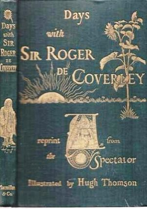 "DAYS WITH SIR ROGER DE COVERLEY: A Reprint from ""The Spectator."" With Illustrations [and binding] by Hugh Thomson. Joseph Addison, Richard Steele."