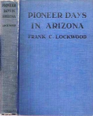 PIONEER DAYS IN ARIZONA: From the Spanish Occupation to Statehood. Frank C. Arizona / Lockwood