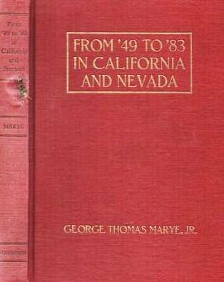 FROM '49 TO '88 IN CALIFORNIA AND NEVADA: Chapters from the Life of George Thomas Marye, A...