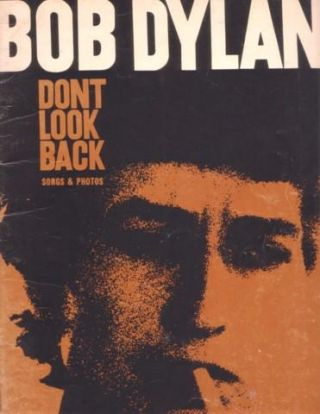 BOB DYLAN: DON'T LOOK BACK. All the Great Bob Dylan Songs from the Smash Documentary Movie plus....