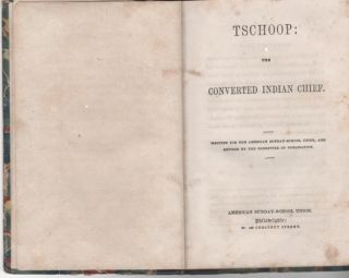 TSCHOOP: THE CONVERTED INDIAN CHIEF.; Written for the American Sunday-School Union, and Revised by the Committee of Publication.