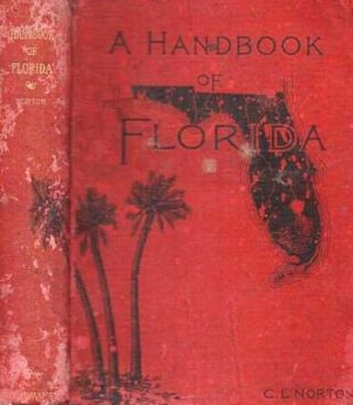 A HANDBOOK OF FLORIDA.; With forty-nine Maps and Plans. Charles Ledyard Florida / Norton