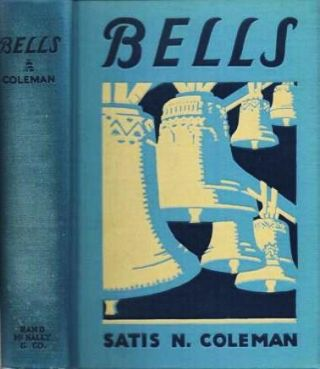 BELLS: Their History, Legends, Making and Uses.; With a foreword by Otis W. Caldwell. Satis N....