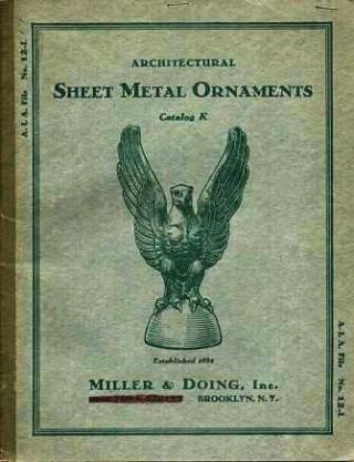 ARCHITECTURAL SHEET METAL ORNAMENTS: Catalog K.; A.I.A. File No. 12-l. Miller, Doing.