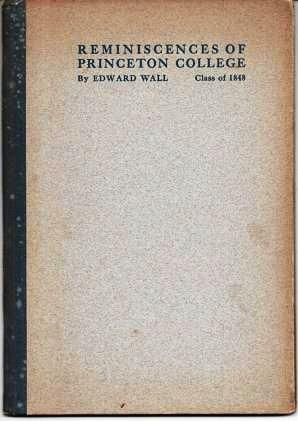 REMINISCENCES OF PRINCETON COLLEGE, 1845-1848. Edward Wall