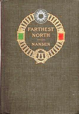 "FARTHEST NORTH: Being the Record of a Voyage of Exploration of the ship ""Fram"" 1893-96, and of a..."