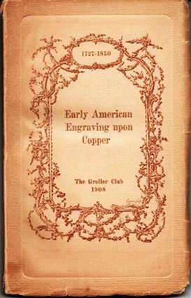 CATALOGUE OF AN EXHIBITION OF EARLY AMERICAN ENGRAVING UPON COPPER, 1727-1850: with 296 Examples...