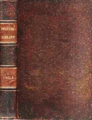 THE FRIENDS' LIBRARY: Comprising Journals, Doctrinal Treatises, and Other Writings of Members of...