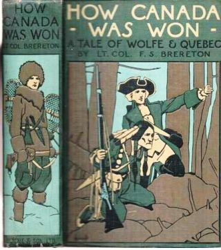HOW CANADA WAS WON: A Tale of Wolfe and Quebec. Illustrated by William Rainey, R.I.
