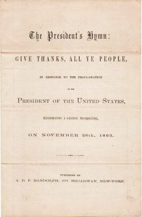 THE PRESIDENT'S HYMN: GIVE THANKS, ALL YE PEOPLE, IN RESPONSE TO THE PROCLAMATION OF THE PRESIDENT OF THE UNITED STATES, RECOMMENDING A GENERAL THANKSGIVING, ON NOVEMBER 26th, 1863.