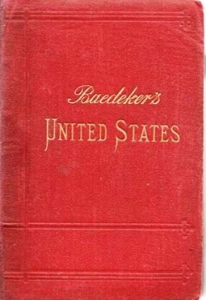 THE UNITED STATES, WITH AN EXCURSION INTO MEXICO: Handbook for Travellers.; Edited by Karl Baedeker. With 19 Maps and 24 Plans.