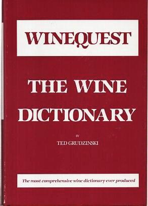 WINEQUEST: THE WINE DICTIONARY. Ted Grudzinski.