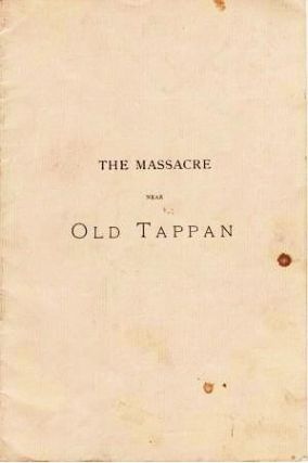 THE MASSACRE NEAR OLD TAPPAN.; Read before the New Jersey Historical Society, at their Meeting at...