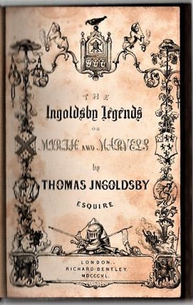 THE INGOLDSBY LEGENDS OF MIRTH AND MARVELS, by Thomas Ingoldsby, Esquire: First Series, Second Series, Third Series.
