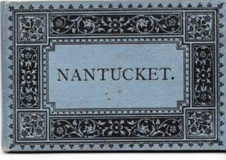 NANTUCKET [cover title]. Nantucket Massachusetts