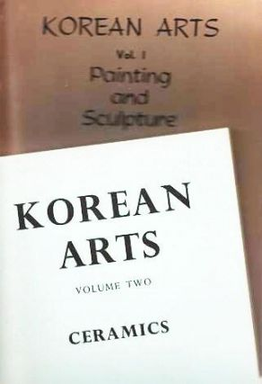 KOREAN ARTS: Vol. I, Painting and Sculpture + Vol. Two, Ceramics. Chung W. Cho.