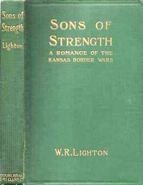 SONS OF STRENGTH: A Romance of the Kansas Border Wars. William R. Lighton.