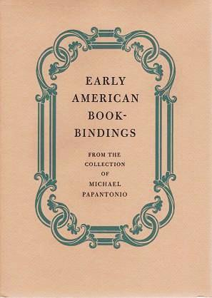 EARLY AMERICAN BOOK-BINDINGS FROM THE COLLECTION OF MICHAEL PAPANTONIO
