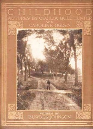 CHILDHOOD. Verses by Burges Johnson. Cedilia Bull Hunter, Caroline Ogden.