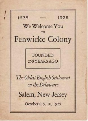 1675-1925: WE WELCOME YOU TO FENWICKE COLONY, FOUNDED 250 YEARS AGO--The Oldest English Settlement on the Delaware. Salem, New Jersey--October 8, 9, 10, 1925. Salem / Macaltioner New Jersey, George B.